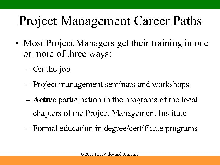 Project Management Career Paths • Most Project Managers get their training in one or