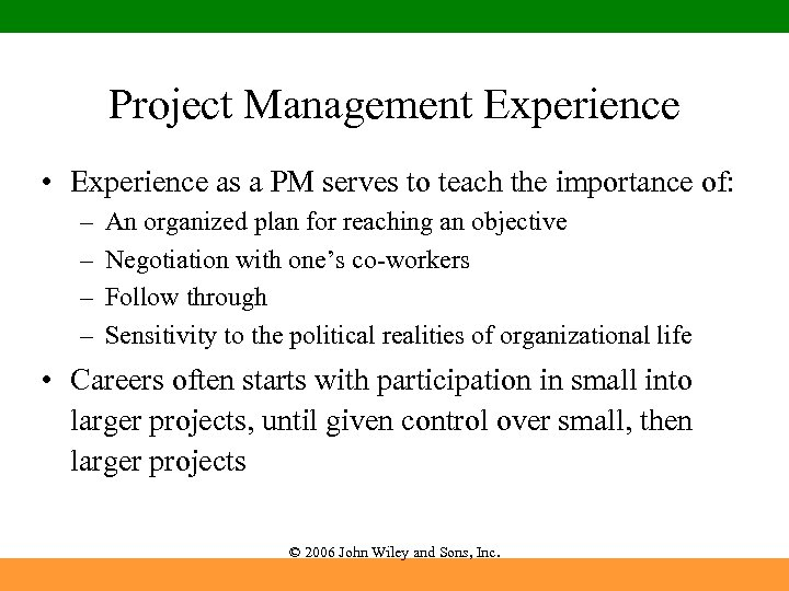 Project Management Experience • Experience as a PM serves to teach the importance of: