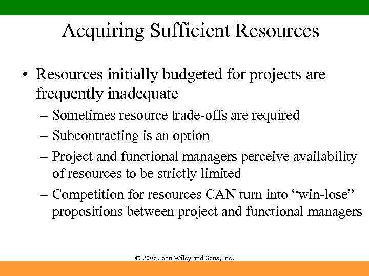 Acquiring Sufficient Resources • Resources initially budgeted for projects are frequently inadequate – Sometimes