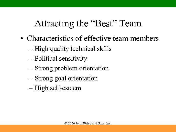 """Attracting the """"Best"""" Team • Characteristics of effective team members: – High quality technical"""