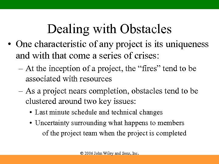 Dealing with Obstacles • One characteristic of any project is its uniqueness and with