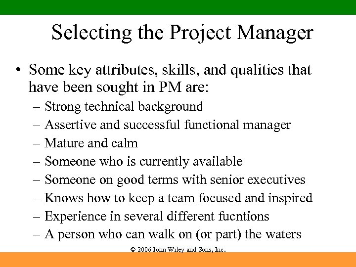 Selecting the Project Manager • Some key attributes, skills, and qualities that have been