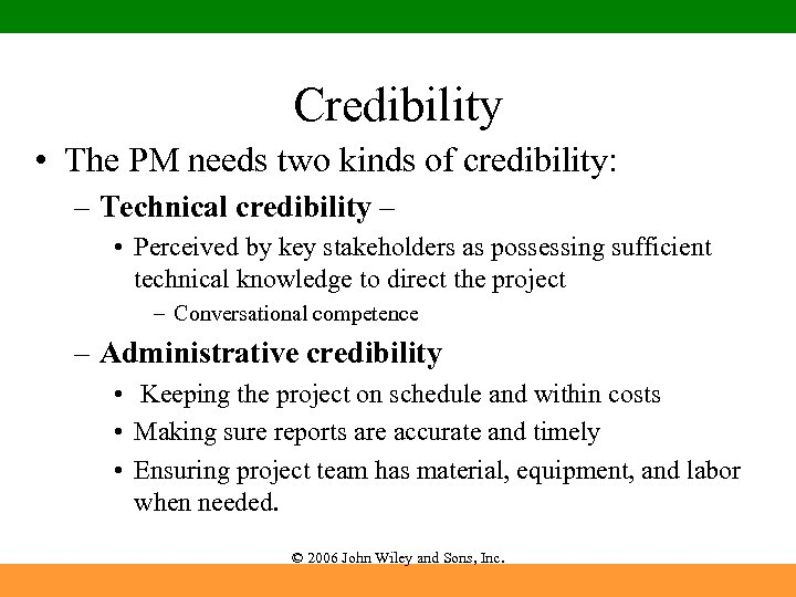 Credibility • The PM needs two kinds of credibility: – Technical credibility – •