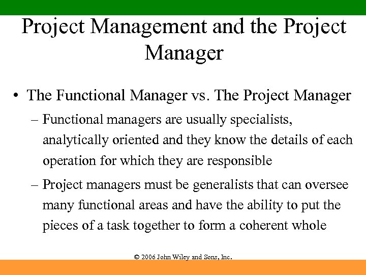 Project Management and the Project Manager • The Functional Manager vs. The Project Manager