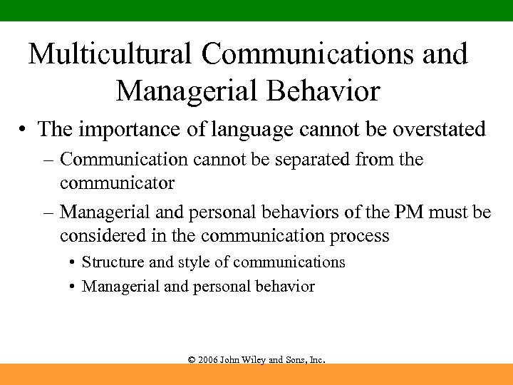 Multicultural Communications and Managerial Behavior • The importance of language cannot be overstated –