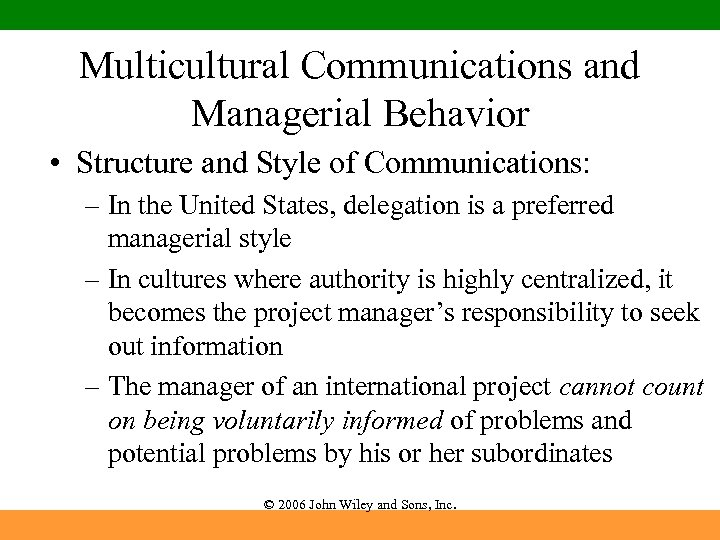Multicultural Communications and Managerial Behavior • Structure and Style of Communications: – In the
