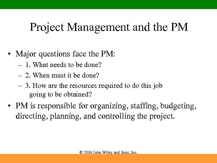 Project Management and the PM • Major questions face the PM: – 1. What