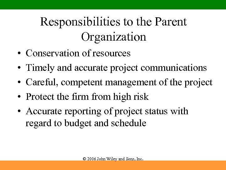 Responsibilities to the Parent Organization • • • Conservation of resources Timely and accurate