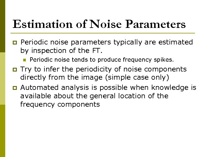 Estimation of Noise Parameters p Periodic noise parameters typically are estimated by inspection of