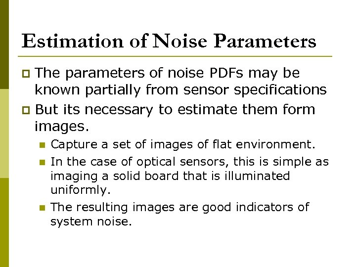 Estimation of Noise Parameters The parameters of noise PDFs may be known partially from