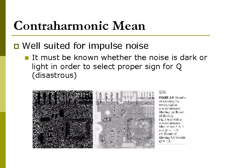 Contraharmonic Mean p Well suited for impulse noise n It must be known whether