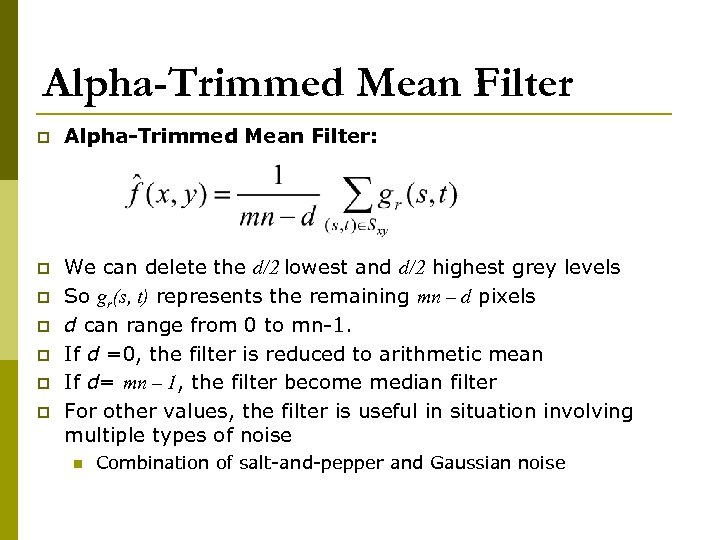 Alpha-Trimmed Mean Filter p Alpha-Trimmed Mean Filter: p We can delete the d/2 lowest