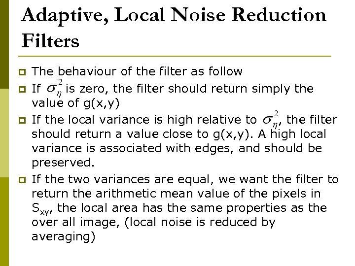 Adaptive, Local Noise Reduction Filters p p The behaviour of the filter as follow