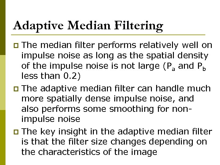 Adaptive Median Filtering The median filter performs relatively well on impulse noise as long