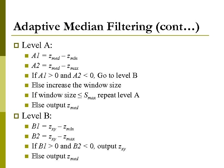 Adaptive Median Filtering (cont…) p Level A: n n n p A 1 =