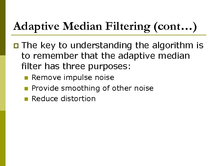 Adaptive Median Filtering (cont…) p The key to understanding the algorithm is to remember