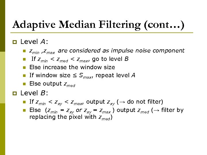 Adaptive Median Filtering (cont…) p Level A: n n n p zmin , zmax