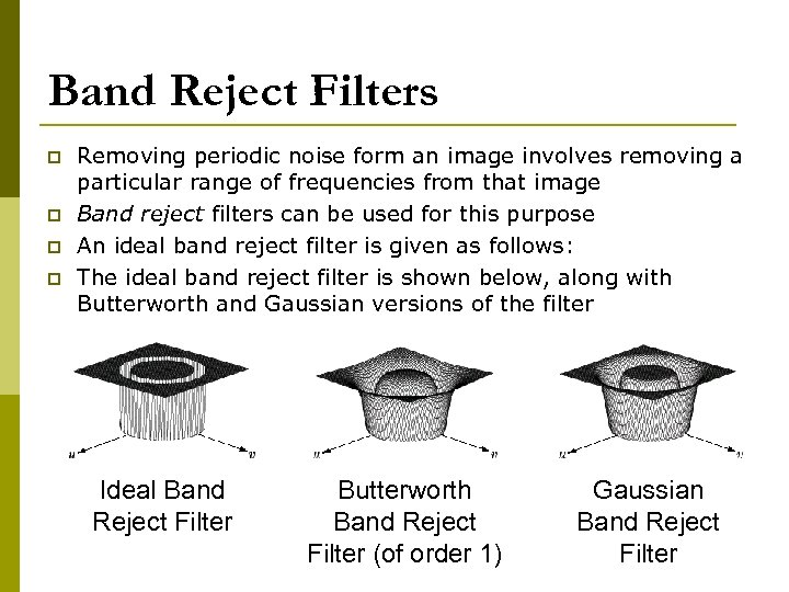 Band Reject Filters p p Removing periodic noise form an image involves removing a