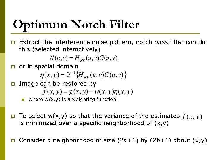 Optimum Notch Filter p Extract the interference noise pattern, notch pass filter can do