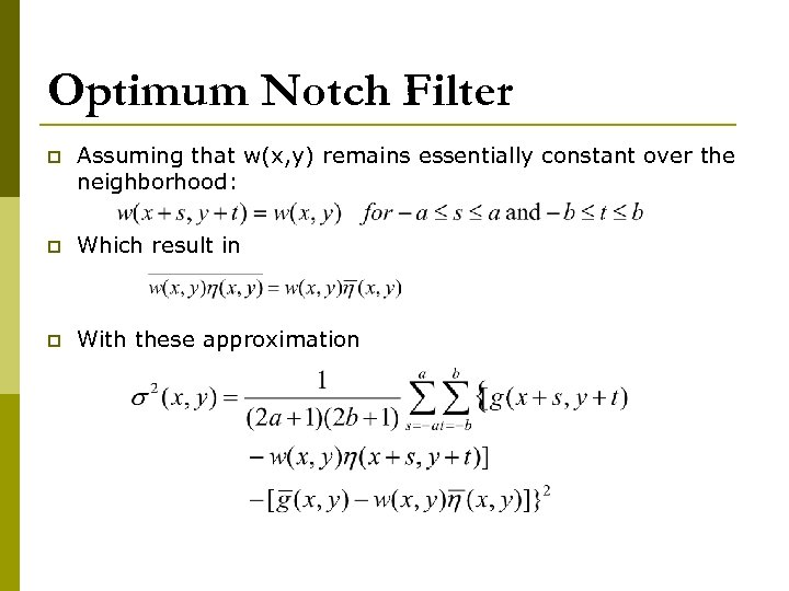 Optimum Notch Filter p Assuming that w(x, y) remains essentially constant over the neighborhood:
