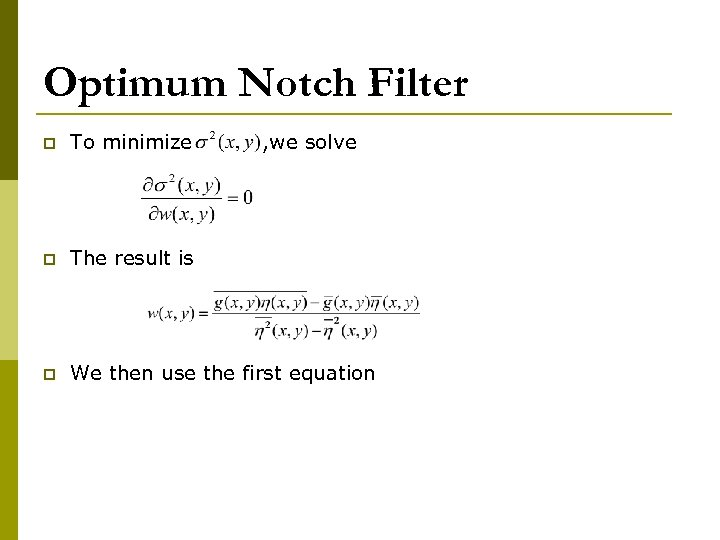 Optimum Notch Filter p To minimize , we solve p The result is p