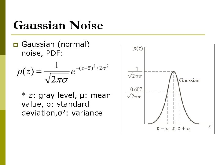 Gaussian Noise p Gaussian (normal) noise, PDF: * z: gray level, μ: mean value,