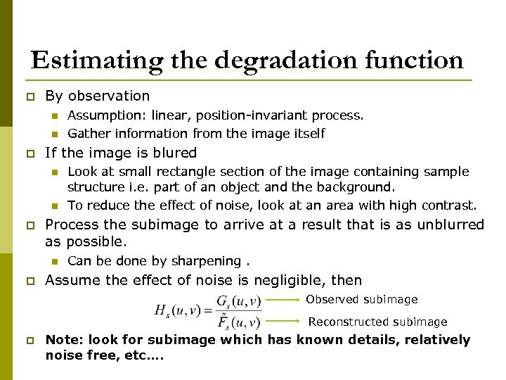 Estimating the degradation function p By observation n n p If the image is