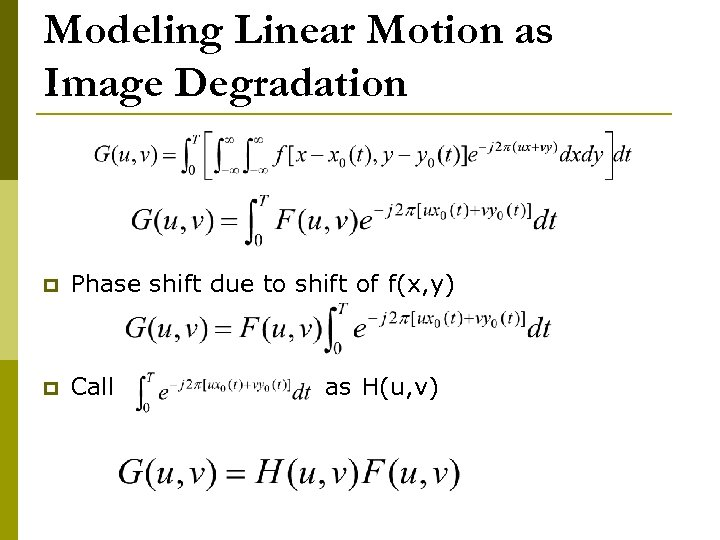 Modeling Linear Motion as Image Degradation p Phase shift due to shift of f(x,