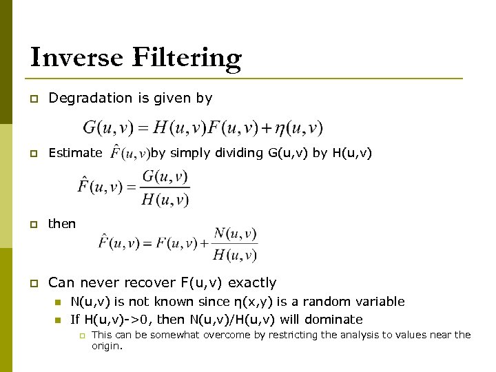 Inverse Filtering p Degradation is given by p Estimate p then p Can never