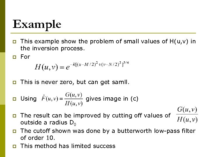 Example p This example show the problem of small values of H(u, v) in