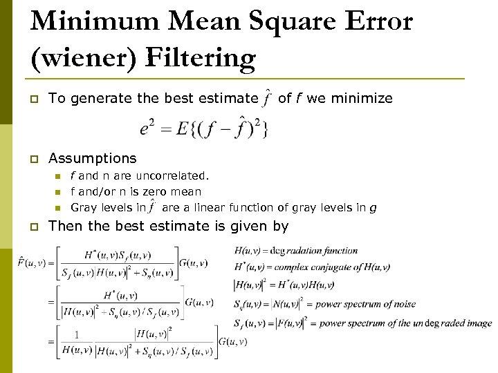 Minimum Mean Square Error (wiener) Filtering p To generate the best estimate p Assumptions