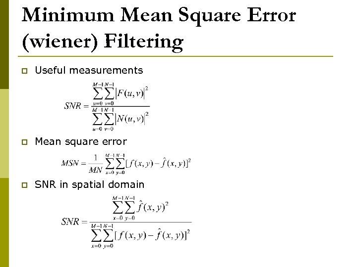 Minimum Mean Square Error (wiener) Filtering p Useful measurements p Mean square error p