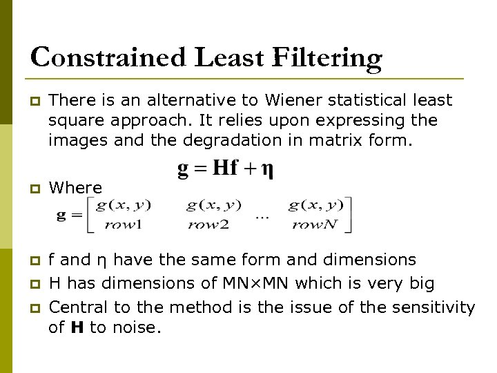 Constrained Least Filtering p There is an alternative to Wiener statistical least square approach.
