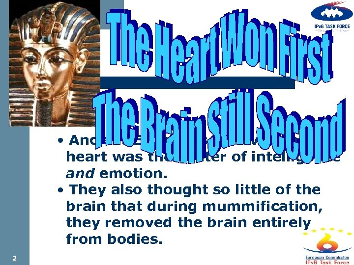 • Ancient Egyptians believed the heart was the center of intelligence and emotion.