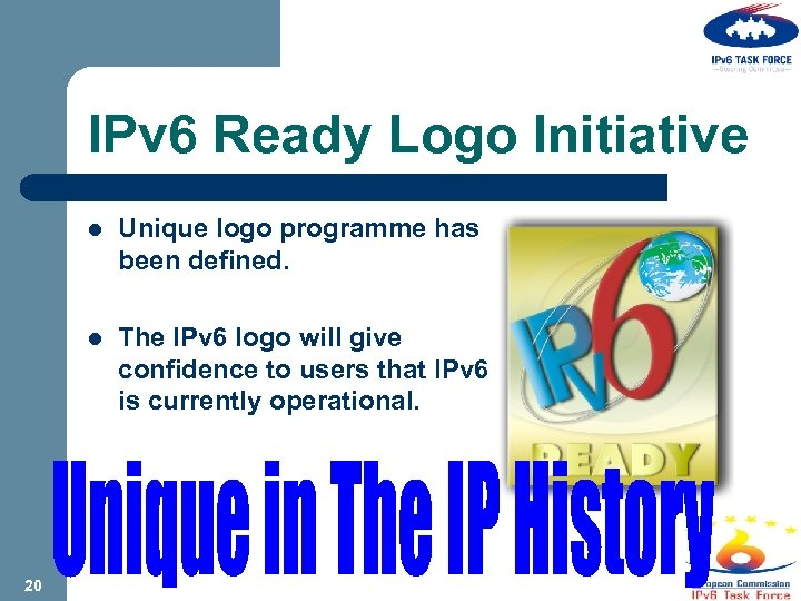 IPv 6 Ready Logo Initiative l Unique logo programme has been defined. l The