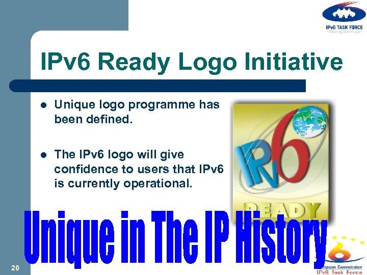 IPv 6 Ready Logo Initiative l Unique logo programme has been defined. l The