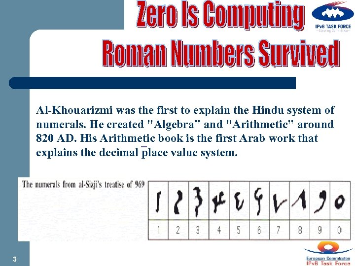 Al-Khouarizmi was the first to explain the Hindu system of numerals. He created