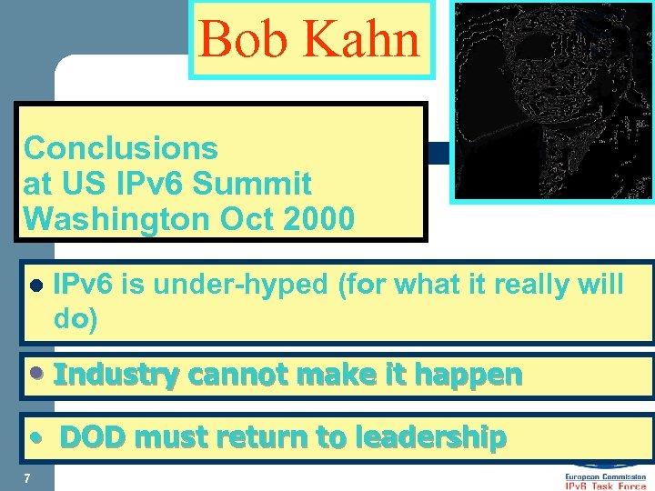 Bob Kahn Conclusions at US IPv 6 Summit Washington Oct 2000 l IPv 6