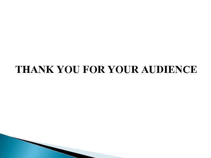 THANK YOU FOR YOUR AUDIENCE