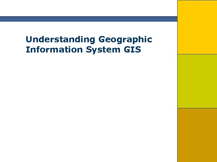Understanding Geographic Information System GIS