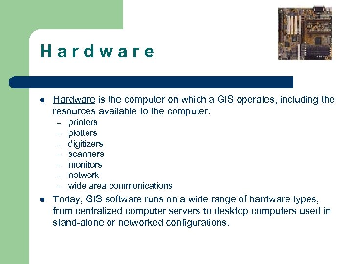 H a r d w a r e l Hardware is the computer on