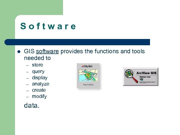 S o f t w a r e l GIS software provides the functions