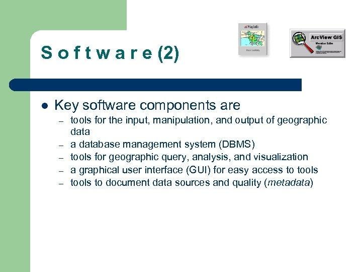 S o f t w a r e (2) l Key software components are