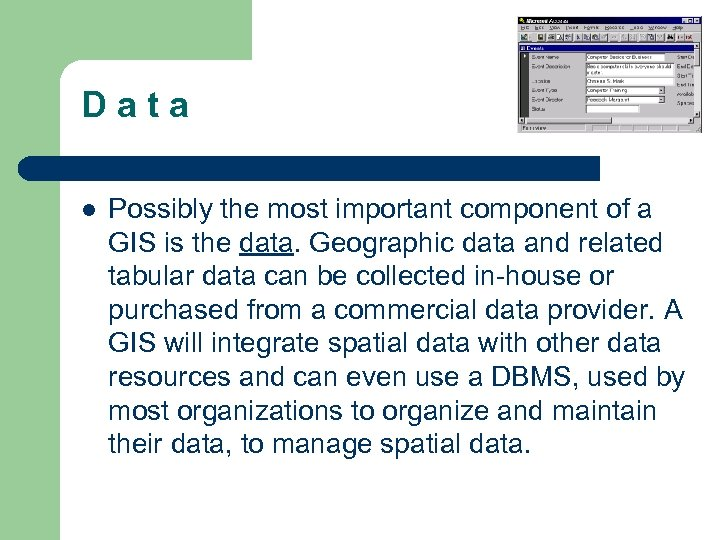 D a t a l Possibly the most important component of a GIS is