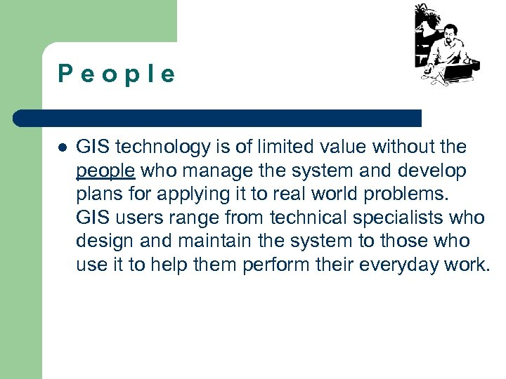 P e o p l e l GIS technology is of limited value without