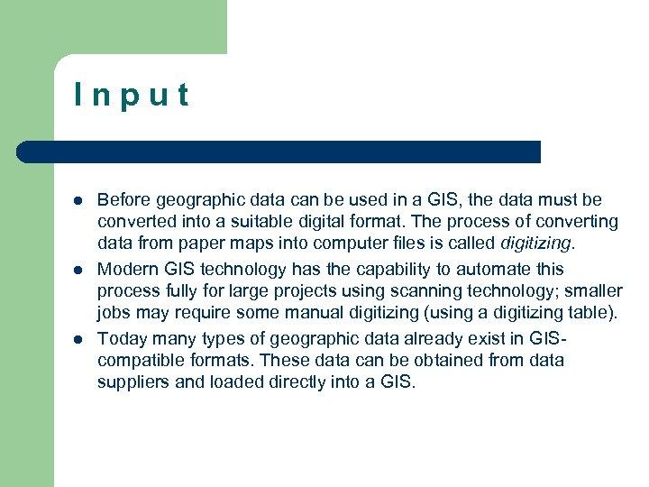 I n p u t l l l Before geographic data can be used