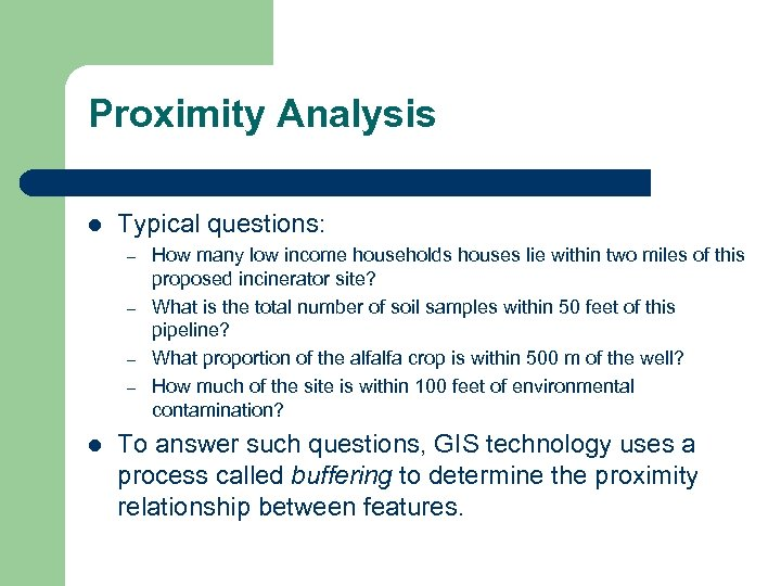 Proximity Analysis l Typical questions: – – l How many low income households houses