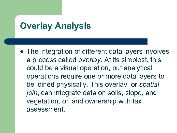 Overlay Analysis l The integration of different data layers involves a process called overlay.