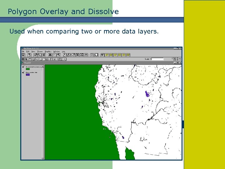 Polygon Overlay and Dissolve Used when comparing two or more data layers.