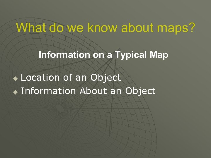 What do we know about maps? Information on a Typical Map Location of an